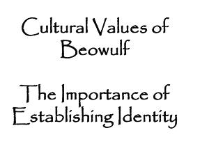 Cultural  Values of  Beowulf The Importance of Establishing Identity