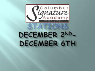 Stations  December 2 nd - December 6th