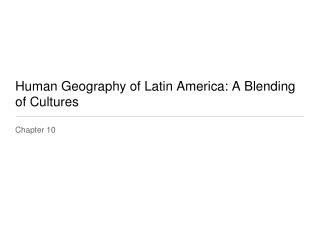 Human Geography of Latin America: A Blending of Cultures