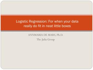 Logistic Regression: For when your data really do fit in neat little boxes