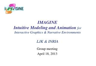 IMAGINE Intuitive Modeling and Animation  for  Interactive Graphics & Narrative Environments LJK & INRIA