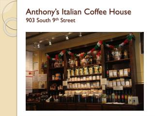Anthony's Italian Coffee House 903 South 9 th  Street