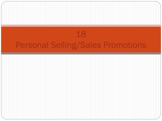 18 Personal  Selling/Sales  Promotions