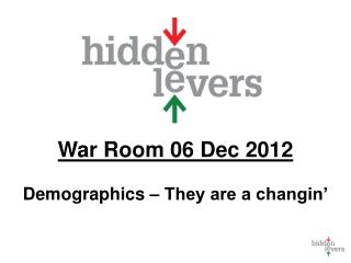 War Room  06  Dec 2012 Demographics – They are a changin'