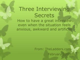 Three Interviewing Secrets How to have a great interview even when the situation feels anxious, awkward and artificial