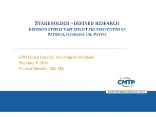 Stakeholder –defined research  Designing Studies that reflect the perspectives of Patients, clinicians and Payers