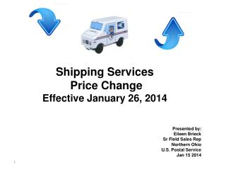 Shipping Services  Price Change Effective January 26, 2014 Presented by: Eileen Brieck Sr  Field Sales Rep Northern Ohio
