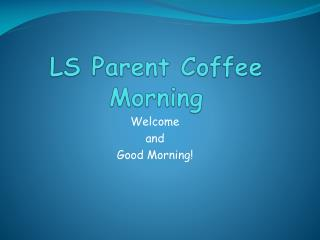 LS Parent Coffee Morning