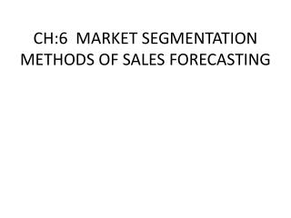 CH:6   MARKET  SEGMENTATION METHODS OF SALES FORECASTING