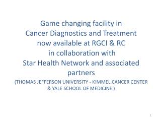 Game changing facility in  Cancer  Diagnostics and Treatment  now available at RGCI & RC  in collaboration with  Sta