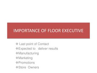 IMPORTANCE OF FLOOR EXECUTIVE