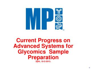 Current Progress on Advanced Systems for  Glycomics   Sample Preparation Split, 10-2-2013.