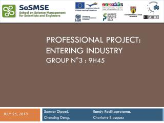 Professional Project: Entering industry Group  n°3 : 9h45