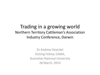 Trading in a growing world Northern Territory Cattleman's Association Industry Conference, Darwin