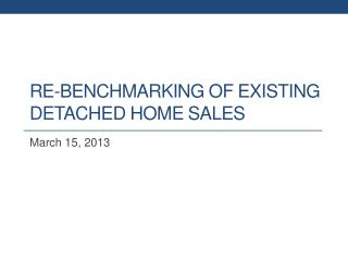 Re-benchmarking of  Existing  Detached Home Sales