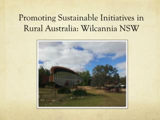 Promoting Sustainable Initiatives in Rural Australia:  Wilcannia  NSW