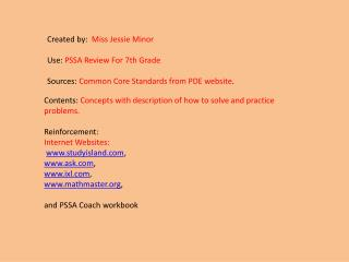 Created by:   Miss Jessie Minor Use:  PSSA Review For 7th Grade Sources:  Common Core Standards from PDE website .