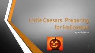 Little Caesars: Preparing for Halloween