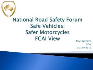 National Road Safety Forum Safe Vehicles:  Safer Motorcycles FCAI View