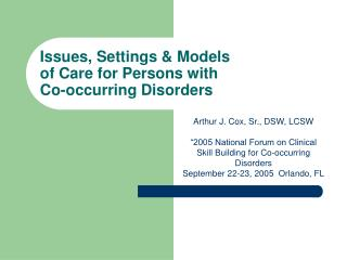 Issues, Settings & Models  of Care for Persons with  Co-occurring Disorders