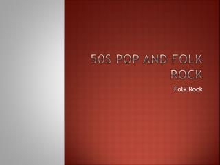 50s Pop and Folk Rock