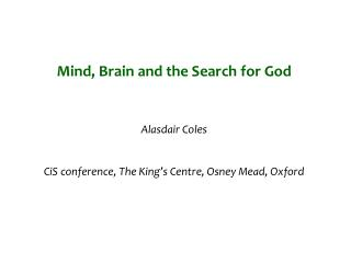 Mind, Brain and the Search for God Alasdair Coles CiS  conference, The  King's Centre,  Osney  Mead, Oxford