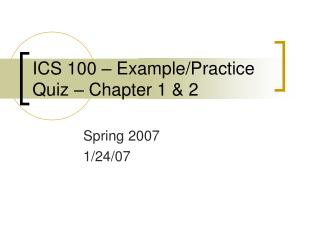 ICS 100 – Example/Practice Quiz – Chapter 1 & 2