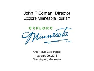 John F  Edman , Director Explore Minnesota Tourism