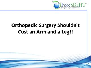 Orthopedic Surgery Shouldn't Cost an Arm and a Leg!!