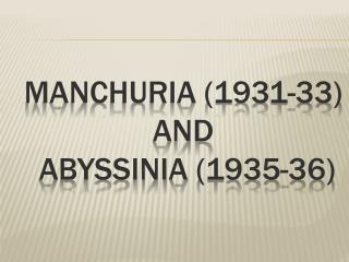 Manchuria (1931-33) and abyssinia  (1935-36)