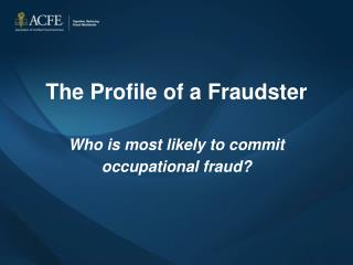 The Profile of a Fraudster Who is most likely to commit  occupational fraud?
