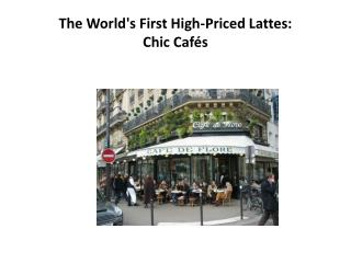 The World's First High-Priced Lattes: Chic Cafés