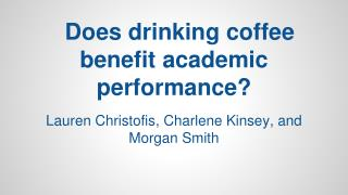 Does drinking coffee benefit academic performance?