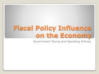 Fiscal Policy Influence on the Economy