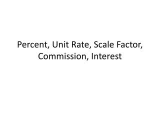 Percent, Unit Rate, Scale Factor, Commission, Interest