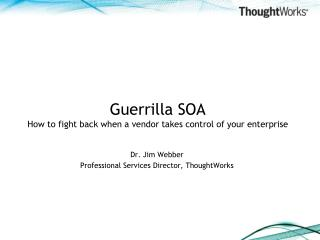 Guerrilla SOA How to fight back when a vendor takes control of your enterprise