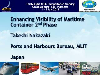 Enhancing Visibility of Maritime Container 2 nd  Phase Takeshi  Nakazaki Ports and  Harbours  Bureau, MLIT Japan