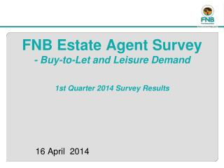 FNB Estate Agent Survey  - Buy-to-Let and Leisure Demand  1st Quarter 2014 Survey Results