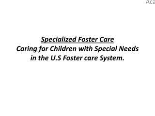Specialized Foster Care Caring for Children with Special Needs in the U.S Foster care System.