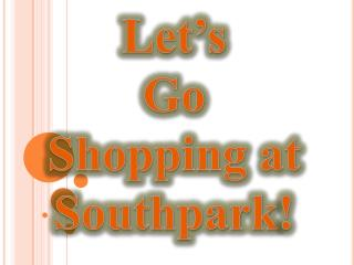 Let's  Go           Shopping at  Southpark !