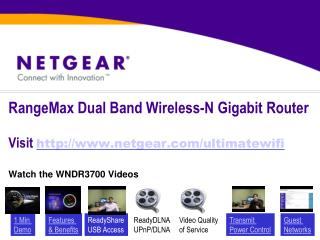 RangeMax  Dual Band Wireless-N Gigabit Router Visit  http://www.netgear.com/ultimatewifi