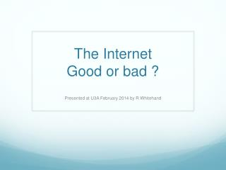 The Internet Good or bad ?