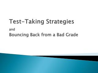 Test-Taking Strategies  and Bouncing Back from a Bad Grade