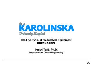 The Life Cycle of the Medical Equipment PURCHASING Heikki Teriö, Ph.D. Department of Clinical Engineering