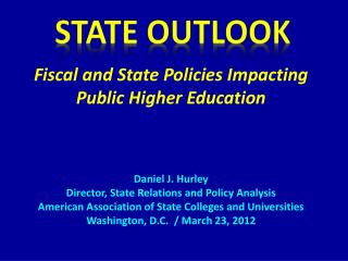 Fiscal and State Policies Impacting Public Higher Education Daniel J. Hurley Director, State Relations and Policy Analys