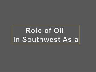 Role of Oil in Southwest Asia