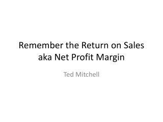 Remember the Return on Sales aka Net Profit Margin