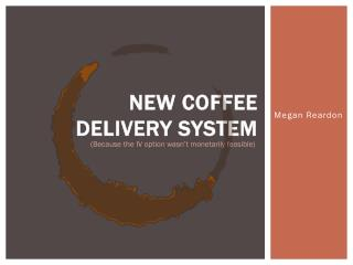 New Coffee Delivery System