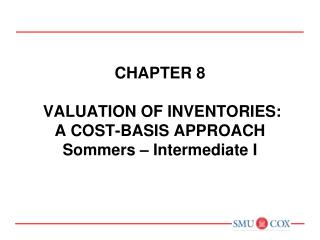 Chapter 8  VALUATION OF INVENTORIES:  A COST-BASIS APPROACH Sommers – Intermediate I