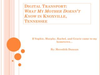 Digital Transport: What My Mother Doesn't Know  in Knoxville, Tennessee